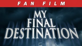 """My Final Destination"" - Fan movie (English subtitles)"