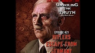 Unveiling The Truth #21: Hitler's Escape From Germany (01-03-2014)