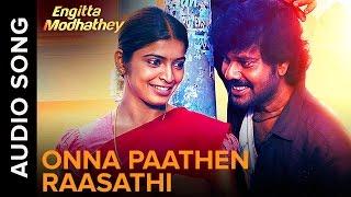 Onna Paathen Raasathi | Full Audio Song | Engitta Modhathey Tamil Movie 2016