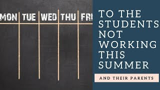 To students NOT working this summer... and their parents