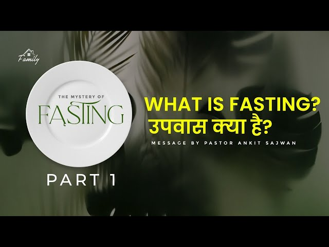 The Mystery Of Fasting - (Part 1- What Is Fasting?) | Ps. Ankit Sajwan