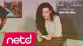 Seda Çalışkan feat. Bertan Çoşar - Beni Gör Diye