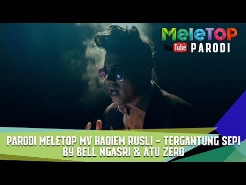 Parodi MeleTOP MV Haqiem Rusli - Tergantung Sepi | By Bell Ngasri & Atu Zero