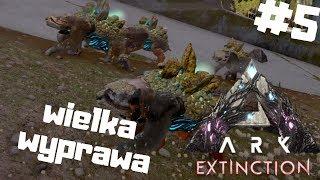 ARK Extinction PL #5 - Wielka Wyprawa do Nowej Bazy   Ark: Survival Evolved gameplay po polsku