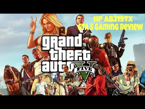 HP ab219tx : GTA 5 Gaming Review