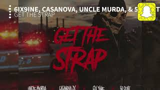 Uncle Murda -  Get the Strap (Clean) Ft. 6ix9ine, Casanova, & 50 Cent