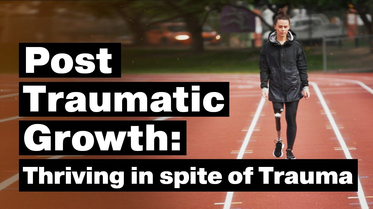 Post Traumatic Growth: Thriving in spite of trauma