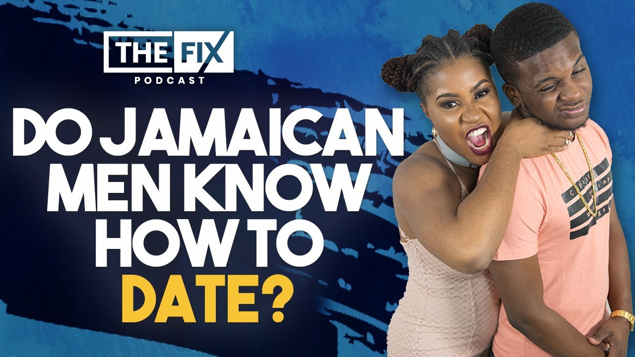 Jamaican Men Dont Know How To Date || The Fix Podcast