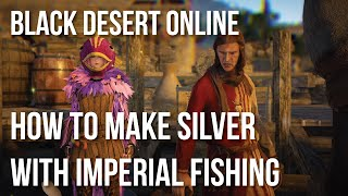 Black Desert Online : How to make Silver with Imperial Fishing