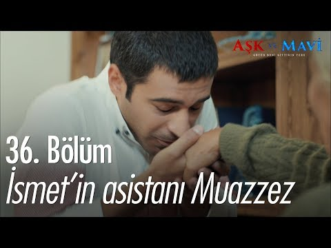 İsmet'in asistanı Muazzez - Aşk ve Mavi 36. Bölüm
