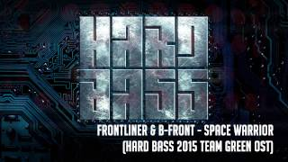 Frontliner & B Front - Space Warrior (Hard Bass 2015 Team Green OST)