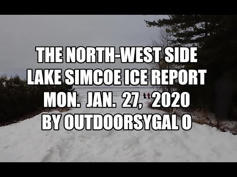 The North-West Side Lake Simcoe Ice Report Mon. Jan. 27, 2020 By OUTDOORSYGAL O