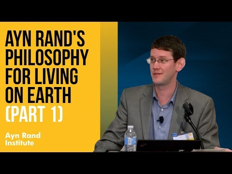 Ayn Rand's Philosophy For Living On Earth, Part 1—By Ben Bayer