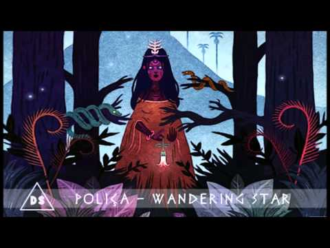 Poliça - Wandering Star
