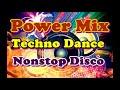 POWER MIX TECHNO DANCE NONSTOP  DISCO ORIGINAL