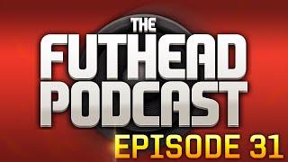 The Futhead Podcast Episode 31