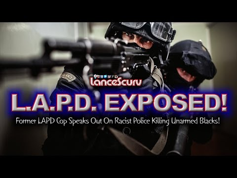 Former LAPD Cop Speaks Out On Racist Police Killing Unarmed Blacks! - The LanceScurv Show