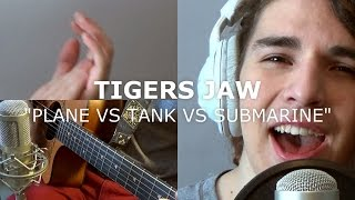 Tigers Jaw - Plane vs Tank vs Submarine (Cover)