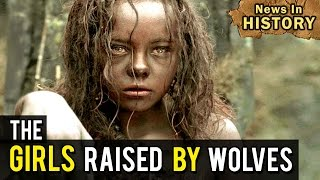 Repeat youtube video The Girls Raised by Wolves - News In History