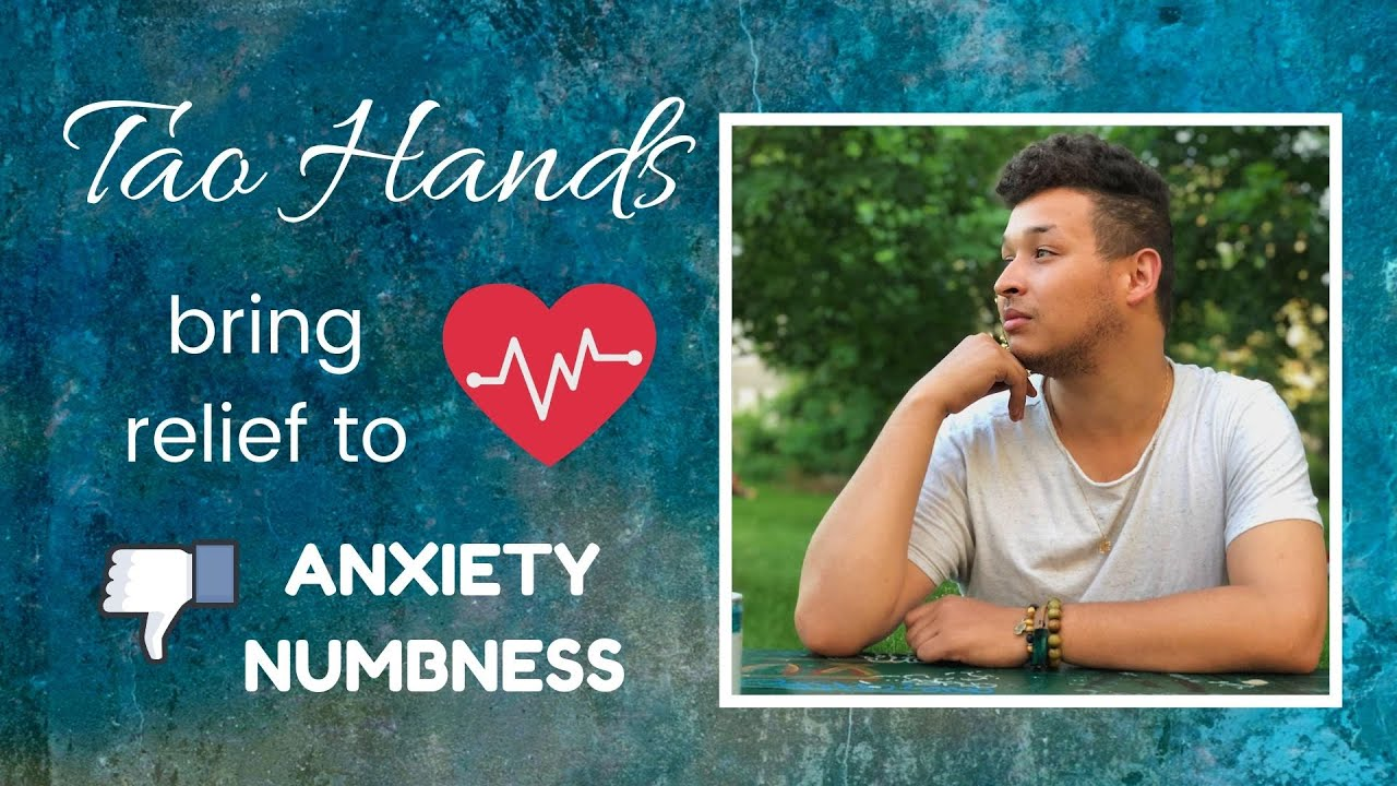Relief of Anxiety, Spontaneous Numbness and Pain with Tao Hands