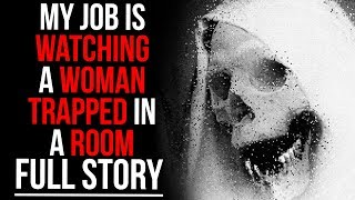 """""""My Job Is Watching A Woman Trapped In A Room (Full Story)"""" Scary Stories (Nosleep)"""