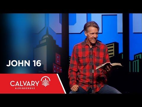 John 16 - Skip Heitzig