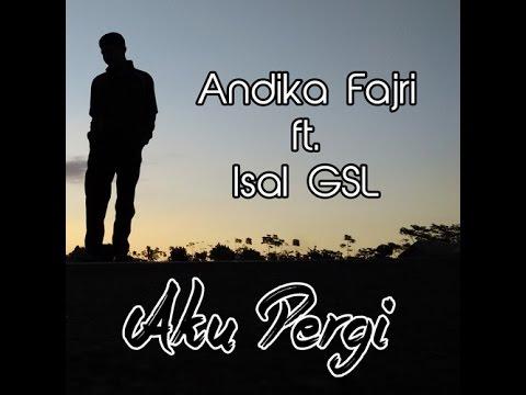 Andika Fajri - Aku Pergi ft. Isal GSL
