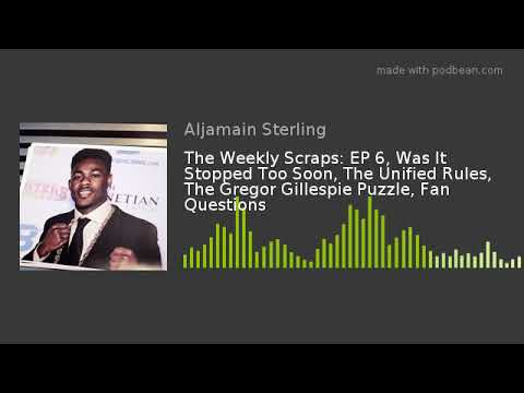 The Weekly Scraps: EP 6, Was It Stopped Too Soon, The Unified Rules, The Gregor Gillespie Puzzle, Fa