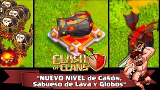 Clash of Clans | Próxima Actualización | NUEVO NIVEL de Cañón, Sabueso de Lava y Globos !!!