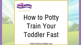 How to Potty Train Your Toddler Fast