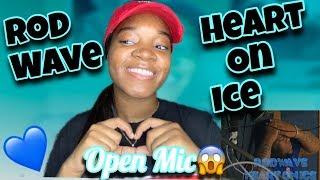 ROD WAVE HEART ON ICE OPEN MIC(REACTION)😱🔥