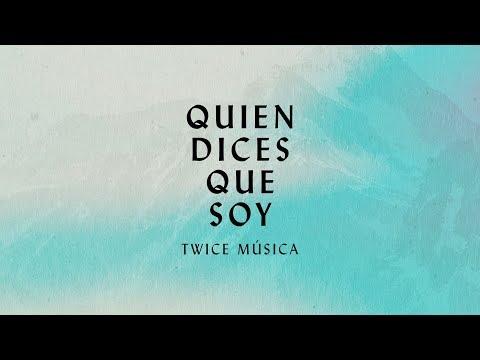 TWICE MÚSICA - Quien Dices Que Soy (Letra)