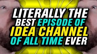 LITERALLY OUR MOST AMAZING EPISODE EVER!!! | Idea Channel | PBS Digital Studios