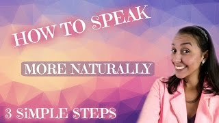 How to Speak English More Naturally:  3 Simple Steps