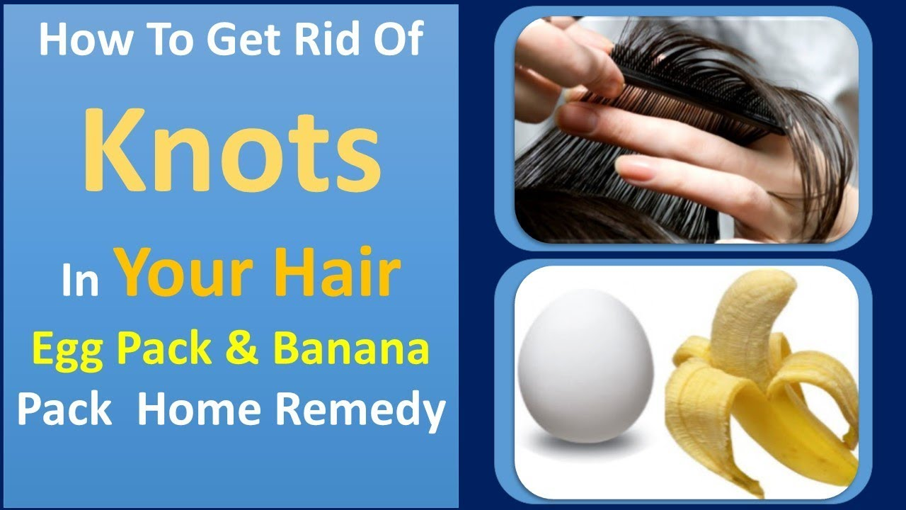 how to get rid of knots in your hair | Egg Pack & Banana Pack Home ...