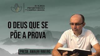 O Deus que se põe a prova - Presb. Amauri Ribeiro - 20/09/2020