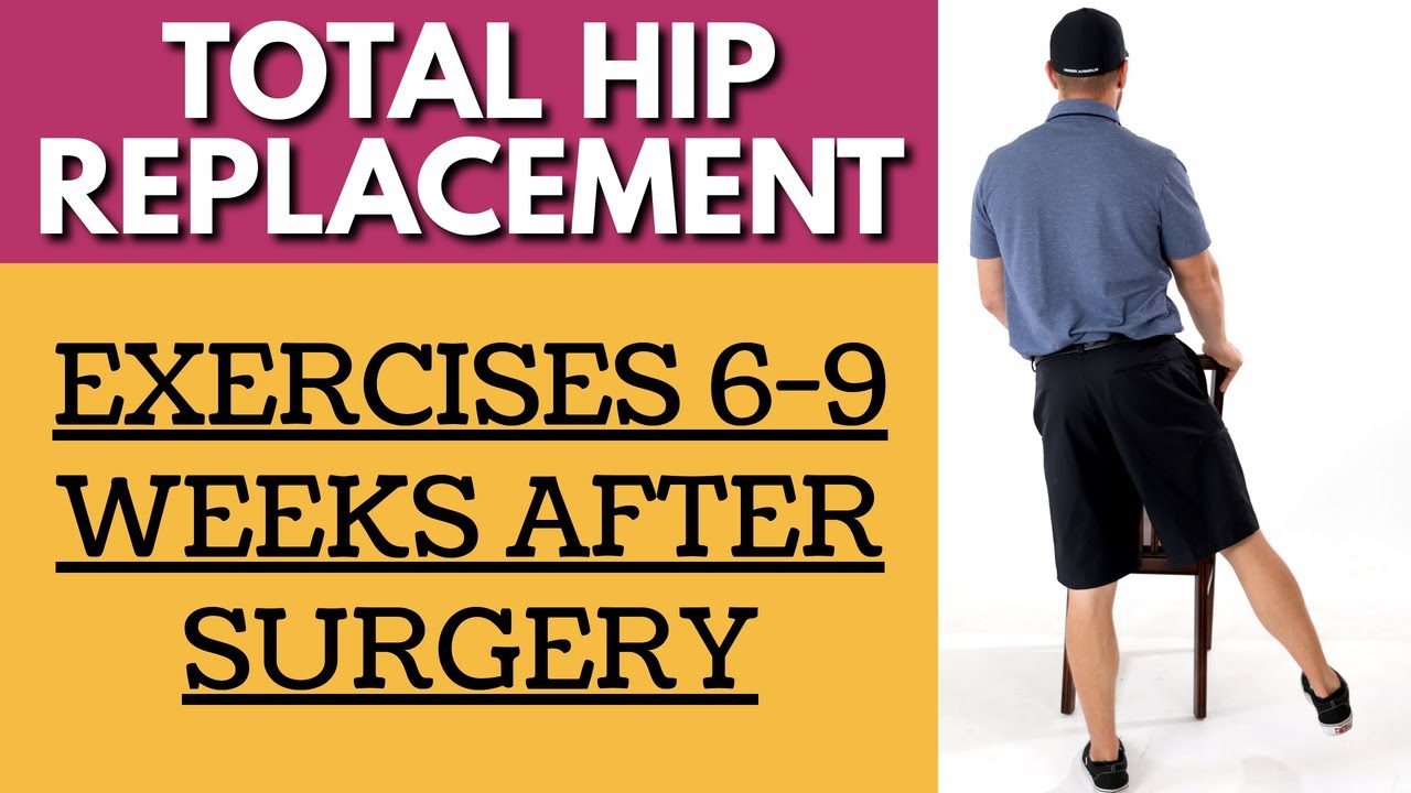 Download Total Hip Replacement - Exercises 6-9 Weeks After Surgery