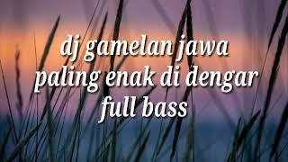 Gambar cover Terbaru dj gamelan jawa paling enak di dengar full bass