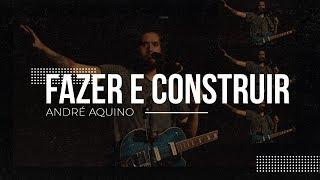 FAZER E CONSTRUIR - ANDRÉ AQUINO - CONNECT