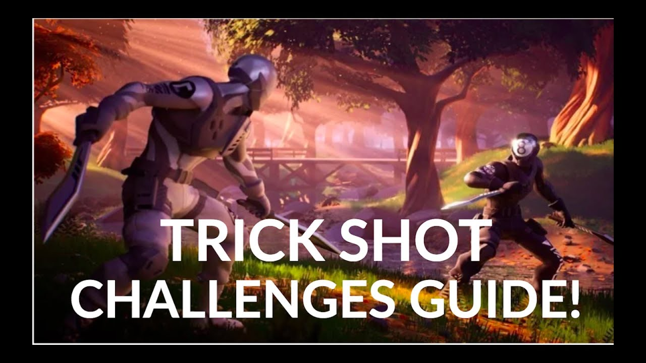Fortnite Chapter 2 Trick Shot Challenges Guide Walkthrough