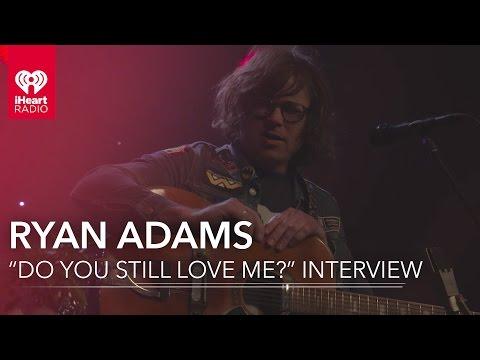 "Ryan Adams' ""Do You Still Love Me?"" Music Video Interview | Exclusive Interview"