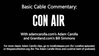 Basic Cable Commentary with Adam Carolla and Bill Simmons: Con Air