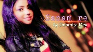 Sanam re | Female cover | Debmita | Arijit Singh