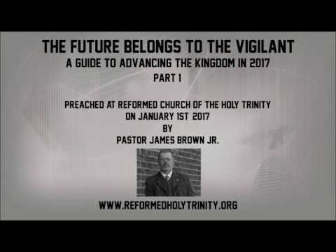 The Future Belongs to the Vigilant: A Guide for Advancing the Kingdom in 2017—Part 1