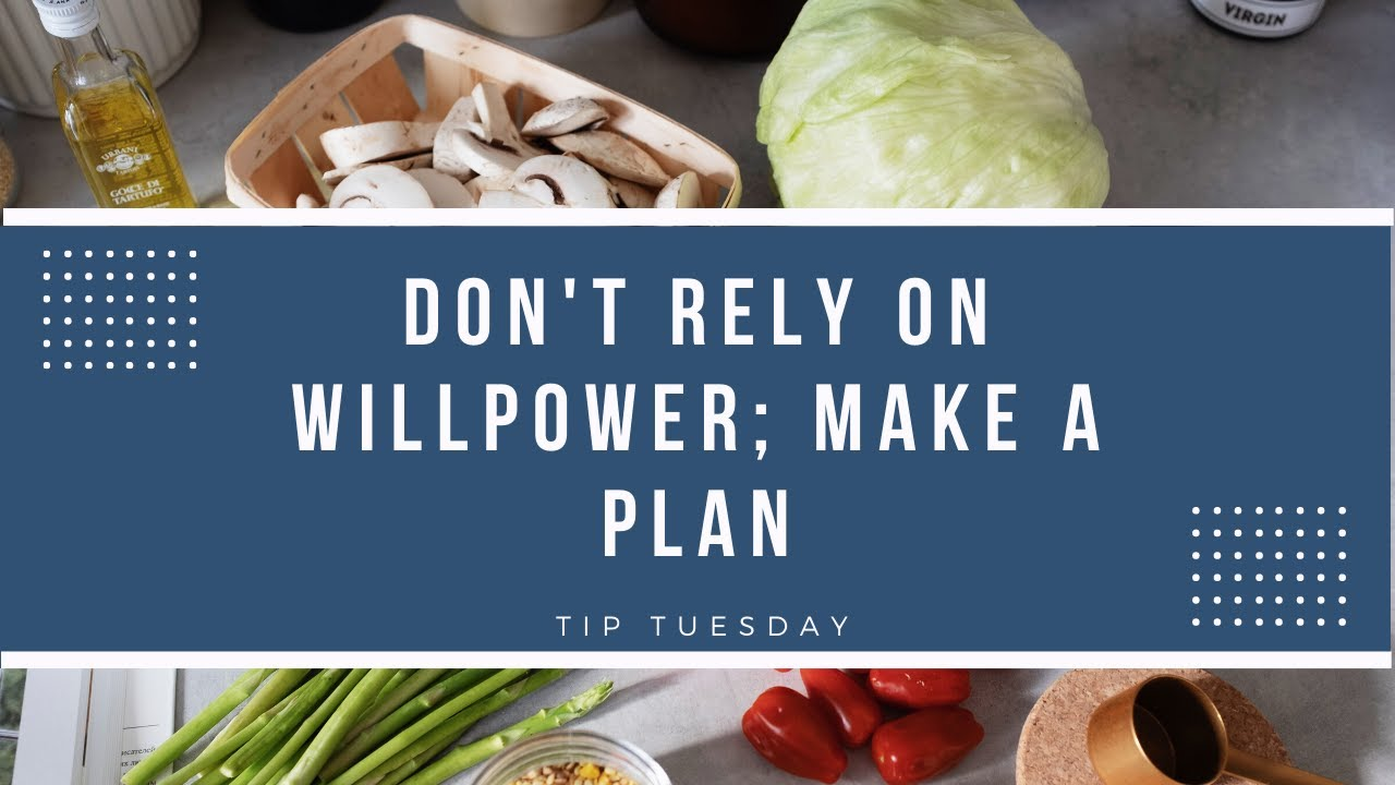 Don't Rely on Willpower; Make a Plan