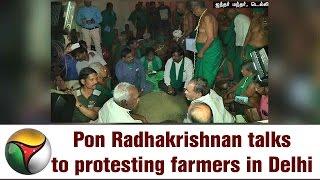Union Minister Pon Radhakrishnan talks to protesting farmers in Delhi
