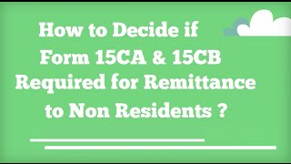 how to decide if form 15ca or form 15cb required for remittance to non resident