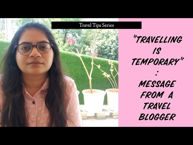 Travelling is temporary | Message from a travel blogger | Traveller By Birth | Hiral Pandya