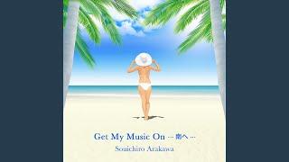 荒川宗一郎 - Get My Music On…南へ…