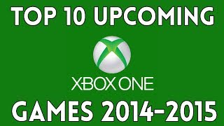 Top 10 Upcoming Xbox One Games For 2014 -- 2015